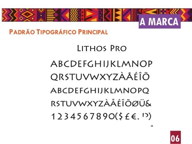 A MARCA 06 PADRÃO TIPOGRÁFICO PRINCIPAL Lithos Pro