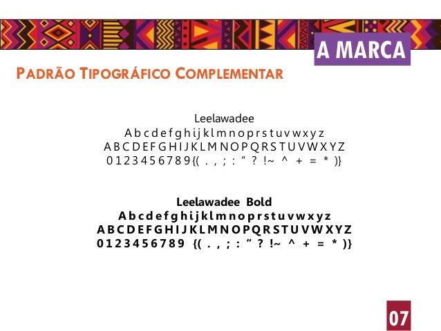 A MARCA 07 PADRÃO TIPOGRÁFICO COMPLEMENTAR Leelawadee A b c d e f g h i j k l m n o p r s t u v w x y z A B C D E F G H I ...