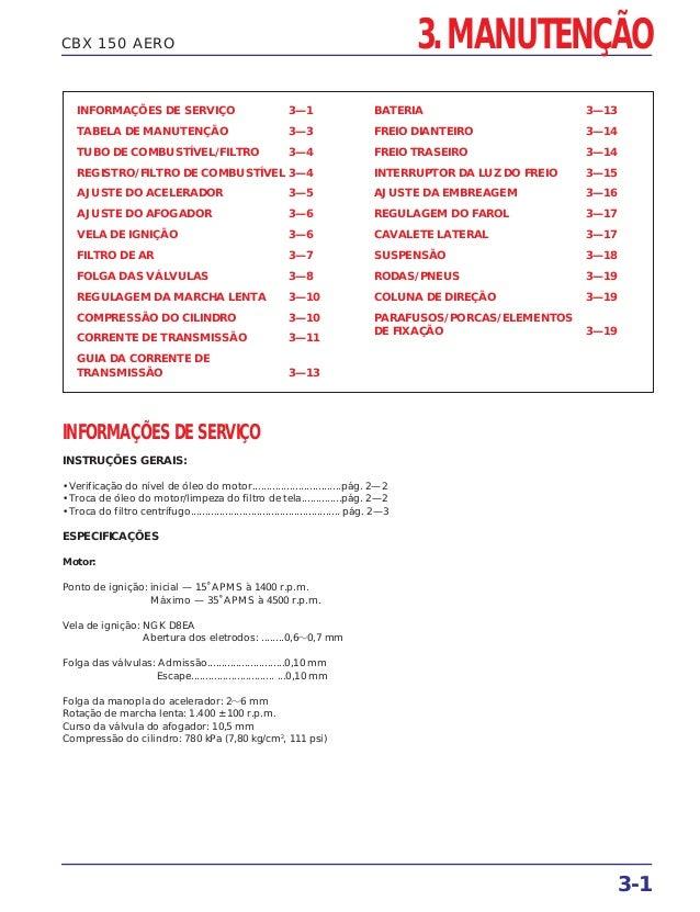 3-1 CBX 150 AERO 3. MANUTENÇÃO INFORMAÇÕES DE SERVIÇO 3—1 TABELA DE MANUTENÇÃO 3—3 TUBO DE COMBUSTÍVEL/FILTRO 3—4 REGISTRO...