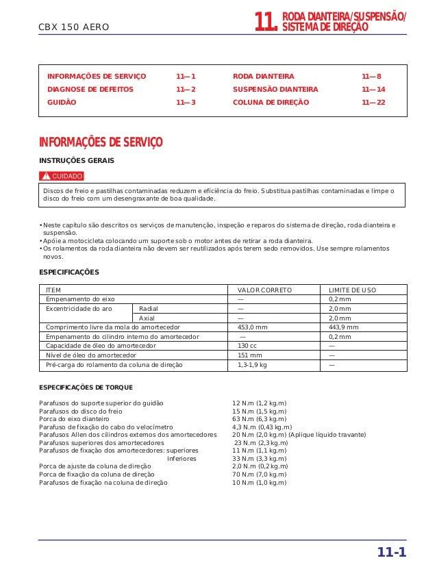 CBX 150 AERO INFORMAÇÕES DE SERVIÇO 11—1 DIAGNOSE DE DEFEITOS 11—2 GUIDÃO 11—3 RODA DIANTEIRA 11—8 SUSPENSÃO DIANTEIRA 11—...