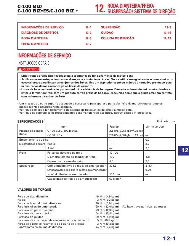 C-100 BIZ/ C-100 BIZ•ES/C-100 BIZ + INFORMAÇÕES DE SERVIÇO 12-1 DIAGNOSE DE DEFEITOS 12-2 RODA DIANTEIRA 12-3 FREIO DIANTE...