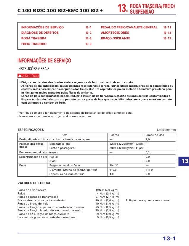 C-100 BIZ/C-100 BIZ•ES/C-100 BIZ + INFORMAÇÕES DE SERVIÇO 13-1 DIAGNOSE DE DEFEITOS 13-2 RODA TRASEIRA 13-3 FREIO TRASEIRO...