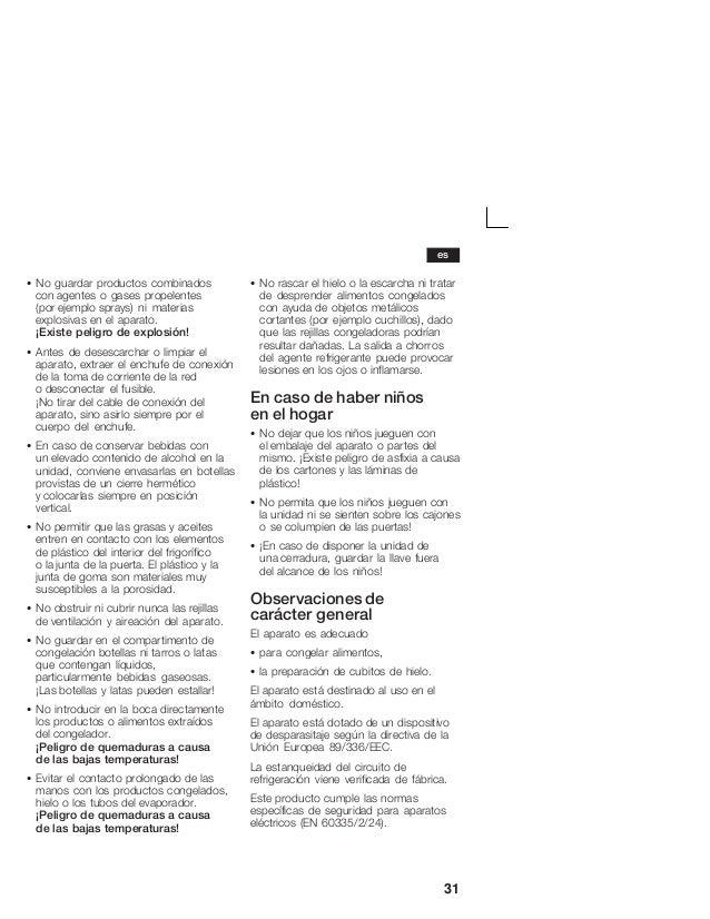 31 S No guardar productos combinados con agentes o gases propelentes (por ejemplo sprays) ni materias explosivas en el apa...
