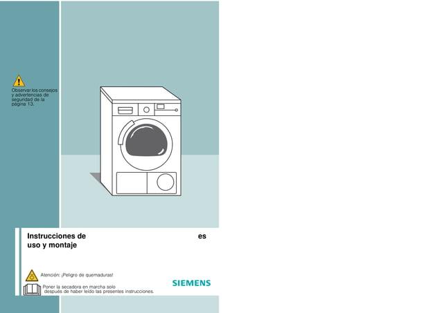 Instrucciones de uso y montaje es Observar los consejos y advertencias de seguridad de la página 13. Poner la secadora en ...