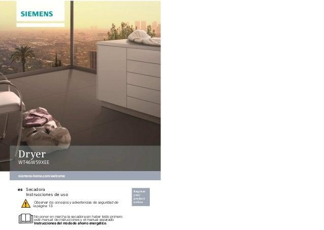 siemens-home.com/welcome Register your product online Dryer WT46W59XEE es Secadora Instrucciones de uso Observar los conse...