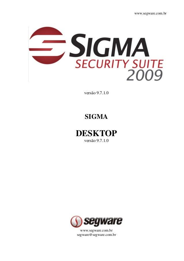 www.segware.com.br versão 9.7.1.0 SIGMA DESKTOP versão 9.7.1.0 www.segware.com.br segware@segware.com.br