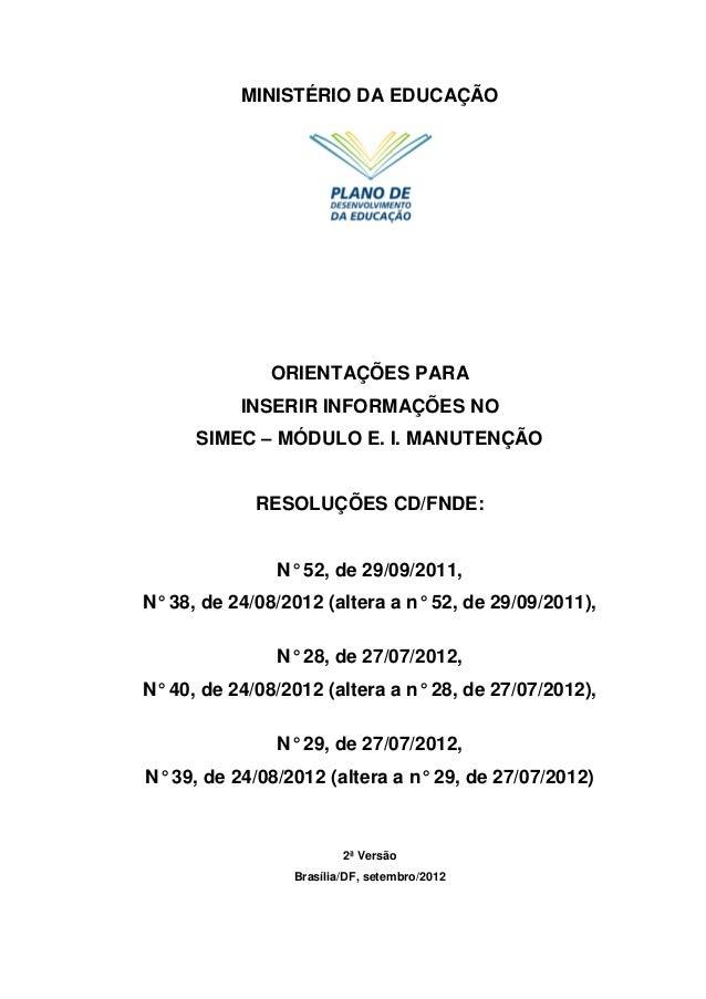 MINISTÉRIO DA EDUCAÇÃO              ORIENTAÇÕES PARA           INSERIR INFORMAÇÕES NO      SIMEC – MÓDULO E. I. MANUTENÇÃO...
