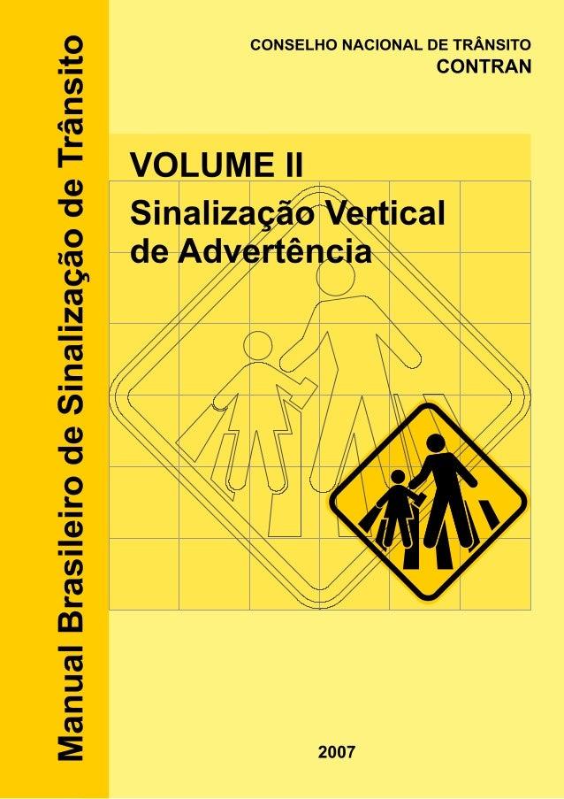 Manual Brasileiro de Sinalização de Trânsito VOLUME II Sinalização Vertical de Advertência CONSELHO NACIONAL DE TRÂNSITO C...