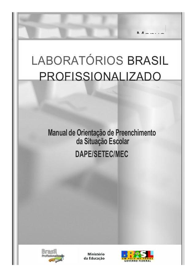 Manua Manual de Orientação de Preenchimento da Situação Escolar DAPE/SETEC/MEC LABORATÓRIOS BRASIL PROFISSIONALIZADO