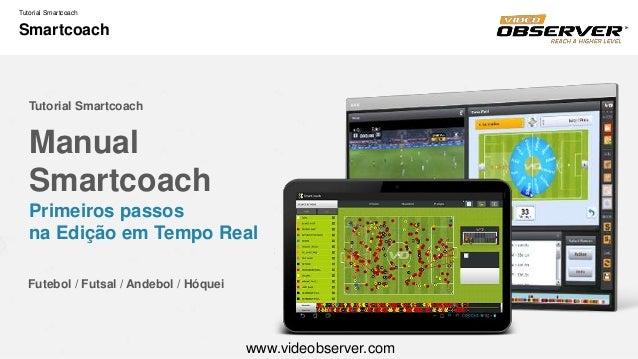 Tutorial Smartcoach Smartcoach Manual Smartcoach Primeiros passos na Edição em Tempo Real Tutorial Smartcoach Futebol / Fu...