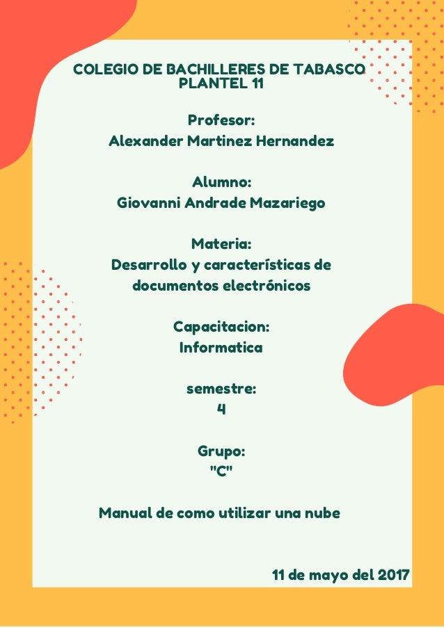 COLEGIO DE BACHILLERES DE TABASCO PLANTEL 11 Profesor: Alexander Martinez Hernandez Alumno: Giovanni Andrade Mazariego Mat...