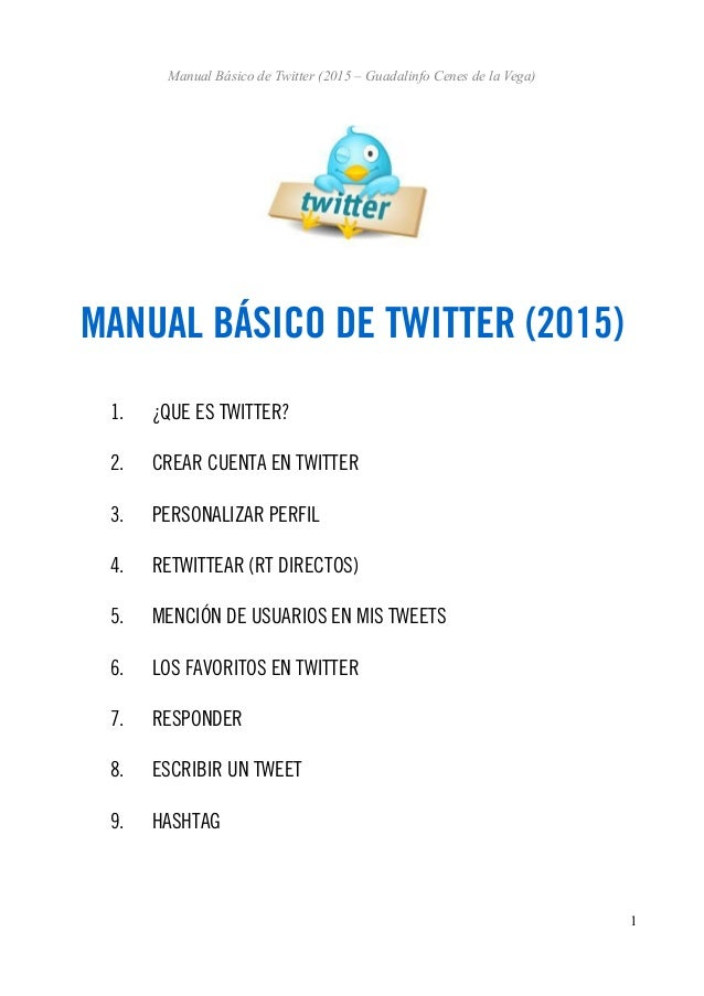 Manual Básico de Twitter (2015 – Guadalinfo Cenes de la Vega) MANUAL BÁSICO DE TWITTER (2015) 1. ¿QUE ES TWITTER? 2. CREAR...
