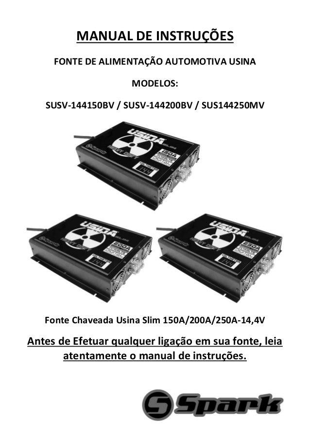 MANUAL DE INSTRUÇÕES FONTE DE ALIMENTAÇÃO AUTOMOTIVA USINA MODELOS: SUSV-144150BV / SUSV-144200BV / SUS144250MV Fonte Chav...