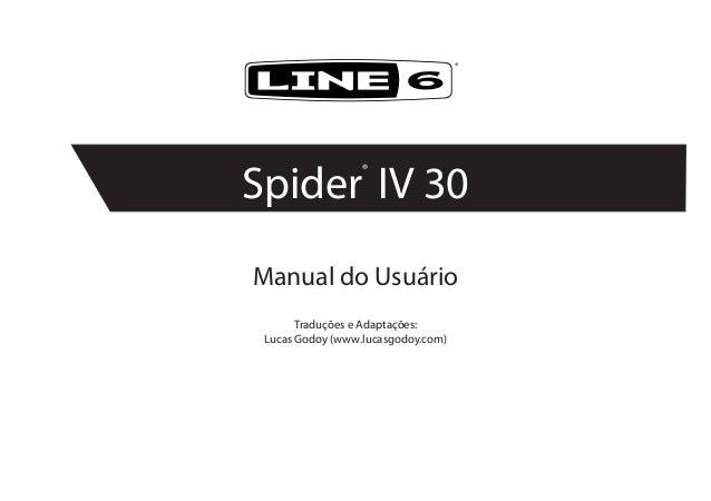 Manual do UsuárioTraduções e Adaptações:Lucas Godoy (www.lucasgodoy.com)®Spider®IV 30