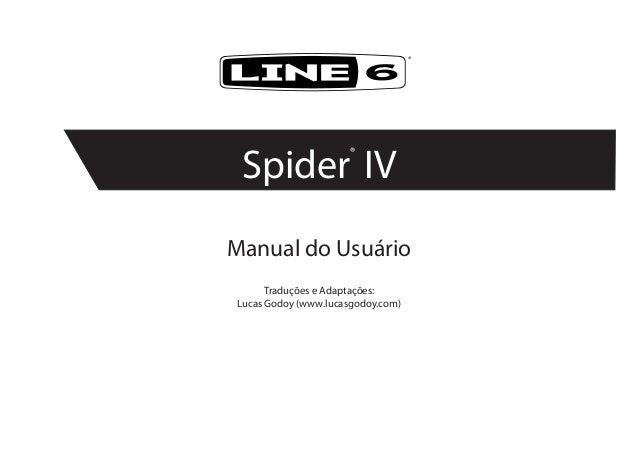 Manual do UsuárioTraduções e Adaptações:Lucas Godoy (www.lucasgodoy.com)®Spider®IV