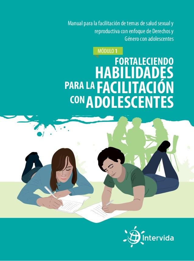 Manual para la facilitación de temas de salud sexual y reproductiva con enfoque de Derechos y Género con adolescentes MÓDU...
