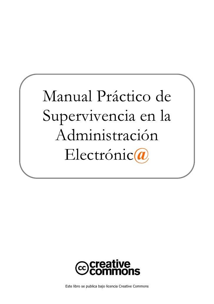 Manual Práctico de Supervivencia en la   Administración    Electrónic@        Este libro se publica bajo licencia Creative...