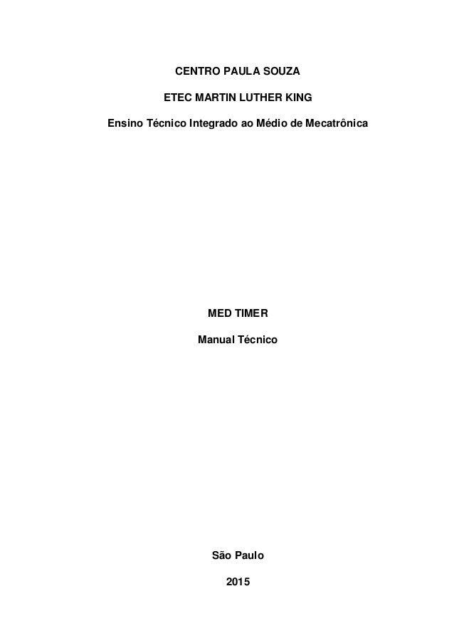 CENTRO PAULA SOUZA ETEC MARTIN LUTHER KING Ensino Técnico Integrado ao Médio de Mecatrônica MED TIMER Manual Técnico São P...