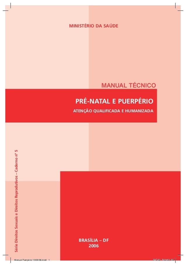 MINISTÉRIO DA SAÚDE PRÉ-NATAL E PUERPÉRIO ATENÇÃO QUALIFICADA E HUMANIZADA MANUAL TÉCNICO BRASÍLIA – DF 2006 SérieDireitos...