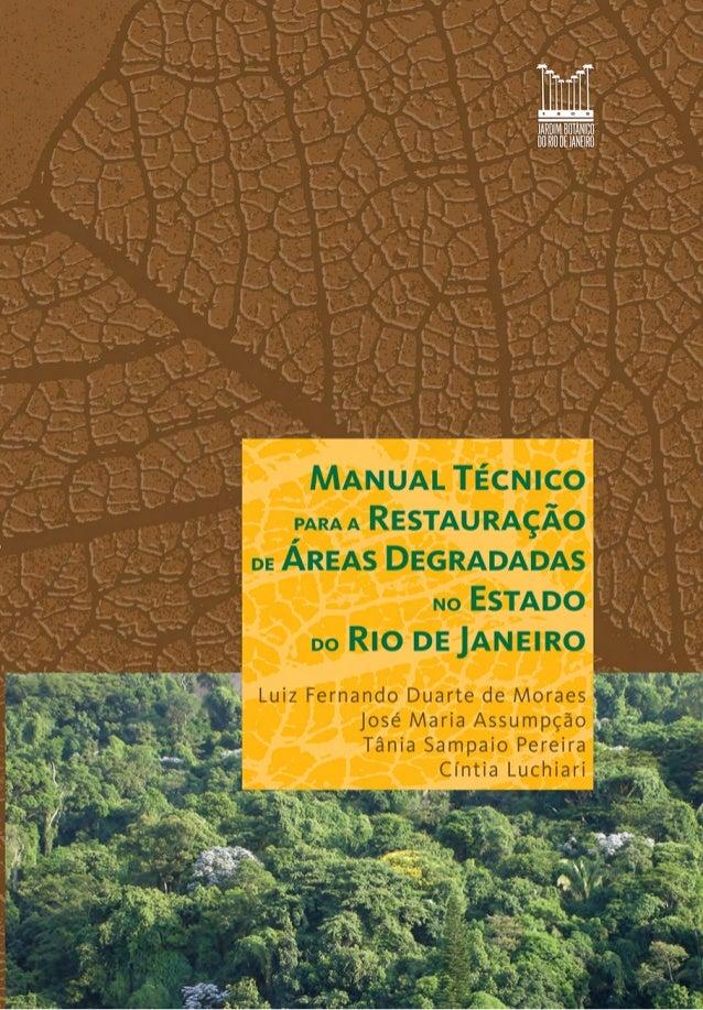 1 Manual Técnico para a Restauração de Áreas Degradadas no Estado do Rio de Janeiro Luiz Fernando Duarte de Moraes José Ma...