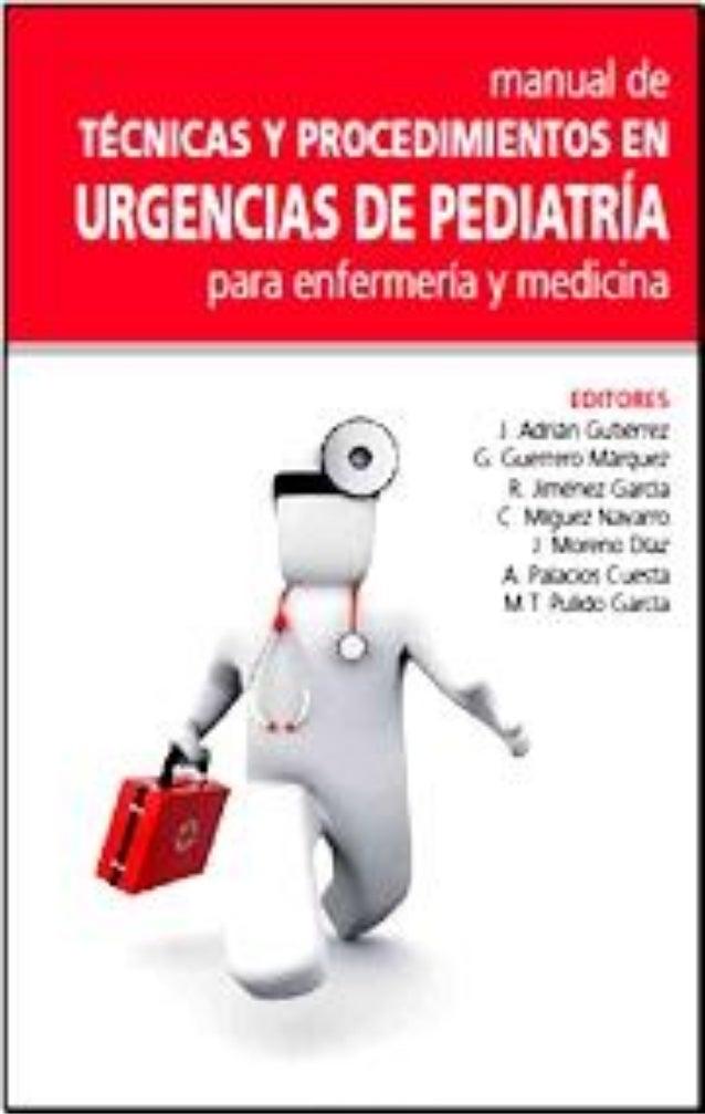 MANUAL DE TÉCNICAS Y PROCEDIMIENTOS     EN URGENCIAS PEDIÁTRICAS [2009]    F. Javier Pérez–Lescure y colaboradores        ...