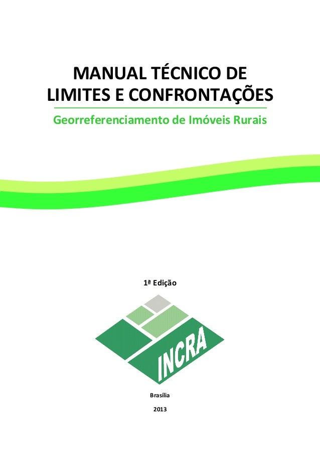 MANUAL TÉCNICO DE LIMITES E CONFRONTAÇÕES Georreferenciamento de Imóveis Rurais 1ª Edição Brasília 2013