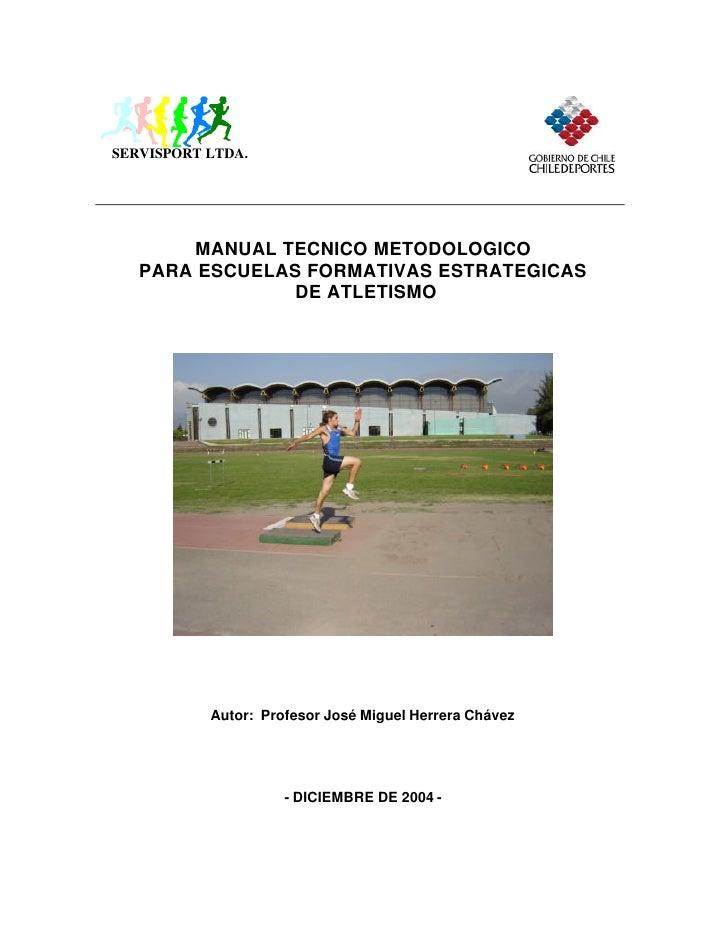 SERVISPORT LTDA.       MANUAL TECNICO METODOLOGICO   PARA ESCUELAS FORMATIVAS ESTRATEGICAS               DE ATLETISMO     ...