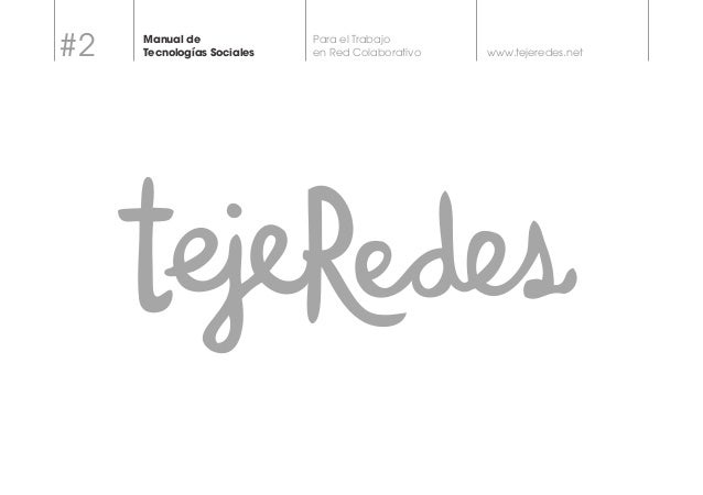 www.tejeredes.net  Para el Trabajo  en Red Colaborativo  Manual de  Tecnologías Sociales #2