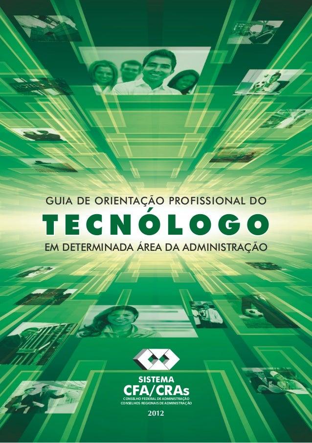 Guia de orientação profissional doTecnólogoem determinada área da Administração                    SISTEMA             CFA...