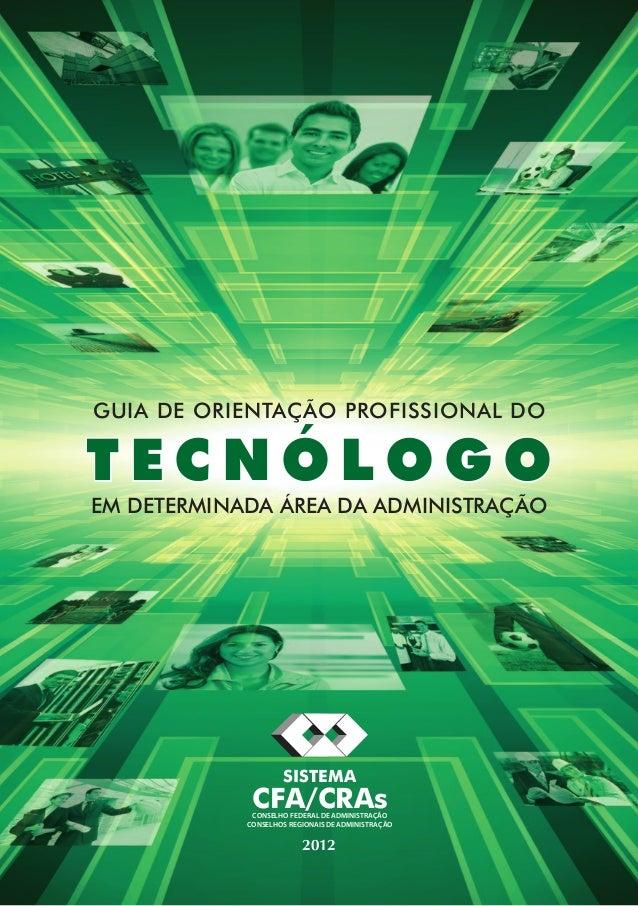 Guia de orientação profissional do T e c n ó l o g o em determinada área da Administração 2012 CONSELHO FEDERAL DE ADMINIS...