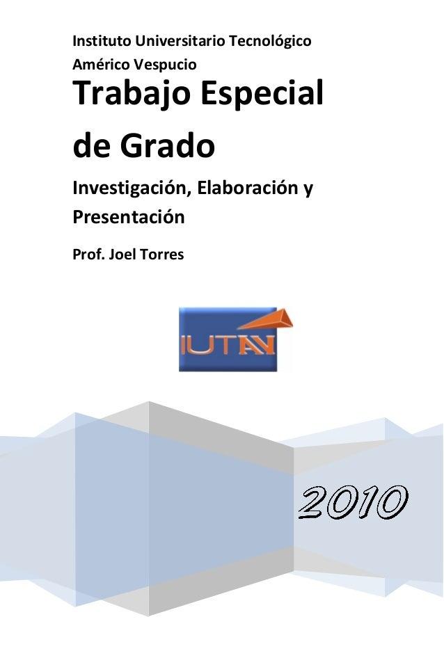 Instituto Universitario TecnológicoAmérico VespucioTrabajo Especialde GradoInvestigación, Elaboración yPresentaciónProf. J...