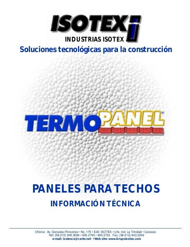 Soluciones tecnológicas para la construcción INFORMACIÓN TÉCNICA PANELES PARA TECHOS INDUSTRIAS ISOTEX Oficina: Av. Gonzal...