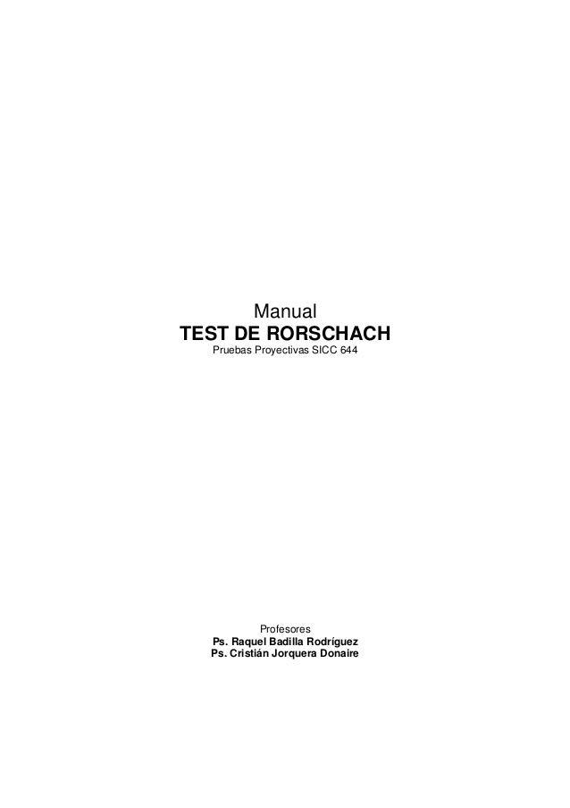 Manual TEST DE RORSCHACH Pruebas Proyectivas SICC 644 Profesores Ps. Raquel Badilla Rodríguez Ps. Cristián Jorquera Donaire