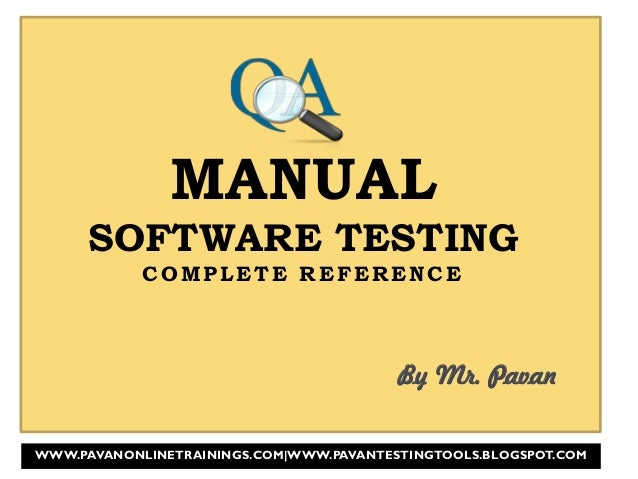MANUAL SOFTWARE TESTING COMPLETE REFERENCE By Mr. Pavan WWW.PAVANONLINETRAININGS.COM|WWW.PAVANTESTINGTOOLS.BLOGSPOT.COM
