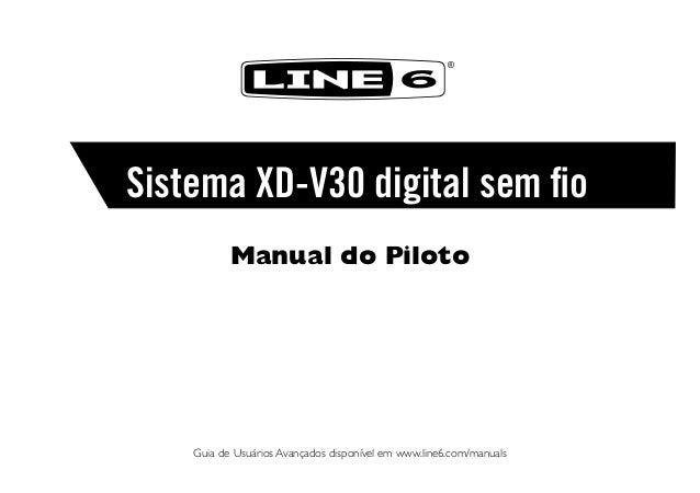®  Sistema XD-V30 digital sem fio Manual do Piloto    Guia de Usuários Avançados disponível em www.line6.com/manuals