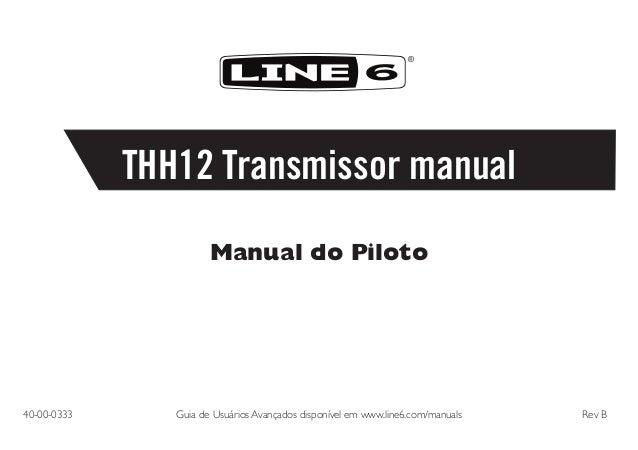 ®  THH12 Transmissor manual Manual do Piloto  40-00-0333  Guia de Usuários Avançados disponível em www.line6.com/manuals...