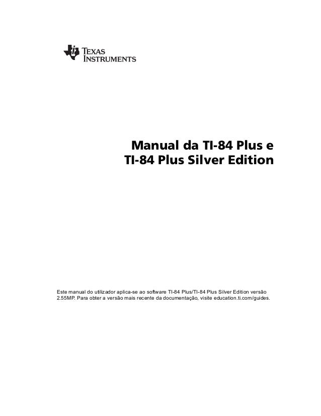 Manual da TI-84 Plus e TI-84 Plus Silver Edition Este manual do utilizador aplica-se ao software TI-84 Plus/TI-84 Plus Sil...
