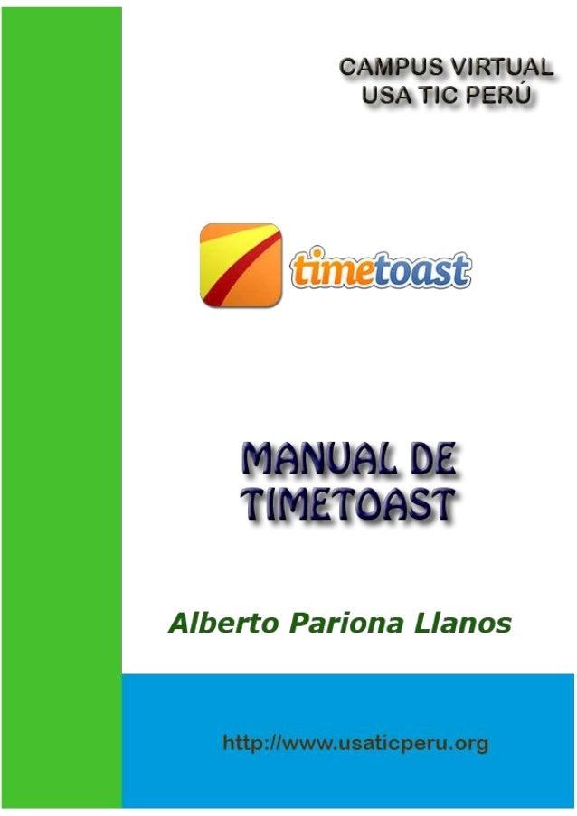 Manual de TimeToast Alberto Pariona Llanos www.usaticperu.org - 2 - Usa TIC Perú Timetoast es un recurso en línea que perm...