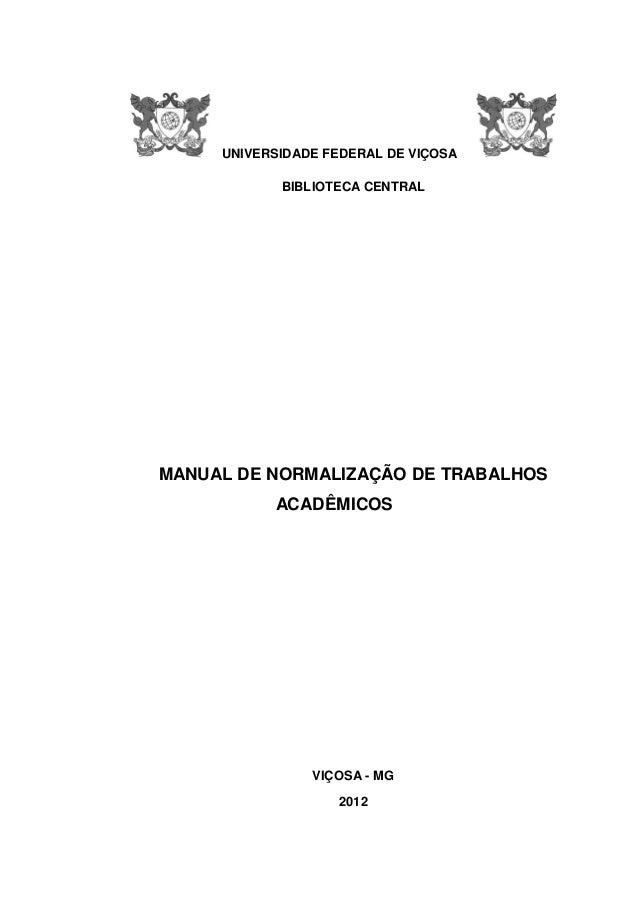 UNIVERSIDADE FEDERAL DE VIÇOSA BIBLIOTECA CENTRAL  MANUAL DE NORMALIZAÇÃO DE TRABALHOS ACADÊMICOS  VIÇOSA - MG 2012
