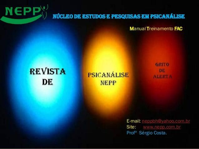 Núcleo de Estudos e Pesquisas em PsicanáliseManual Treinamento FACE-mail: neppbh@yahoo.com.brSite: www.nepp.com.brProfº Sé...