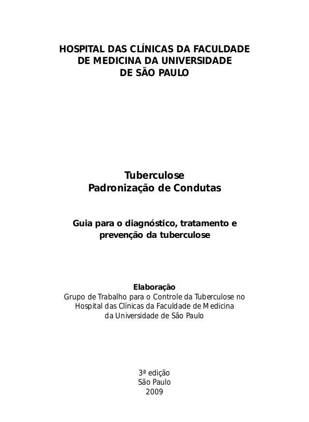 HOSPITAL DAS CLÍNICAS DA FACULDADE DE MEDICINA DA UNIVERSIDADE DE SÃO PAULO Tuberculose Padronização de Condutas Guia para...