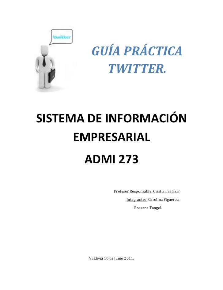 GUÍA PRÁCTICA TWITTER. <br />SISTEMA DE INFORMACIÓN EMPRESARIAL ADMI 273<br />                                            ...