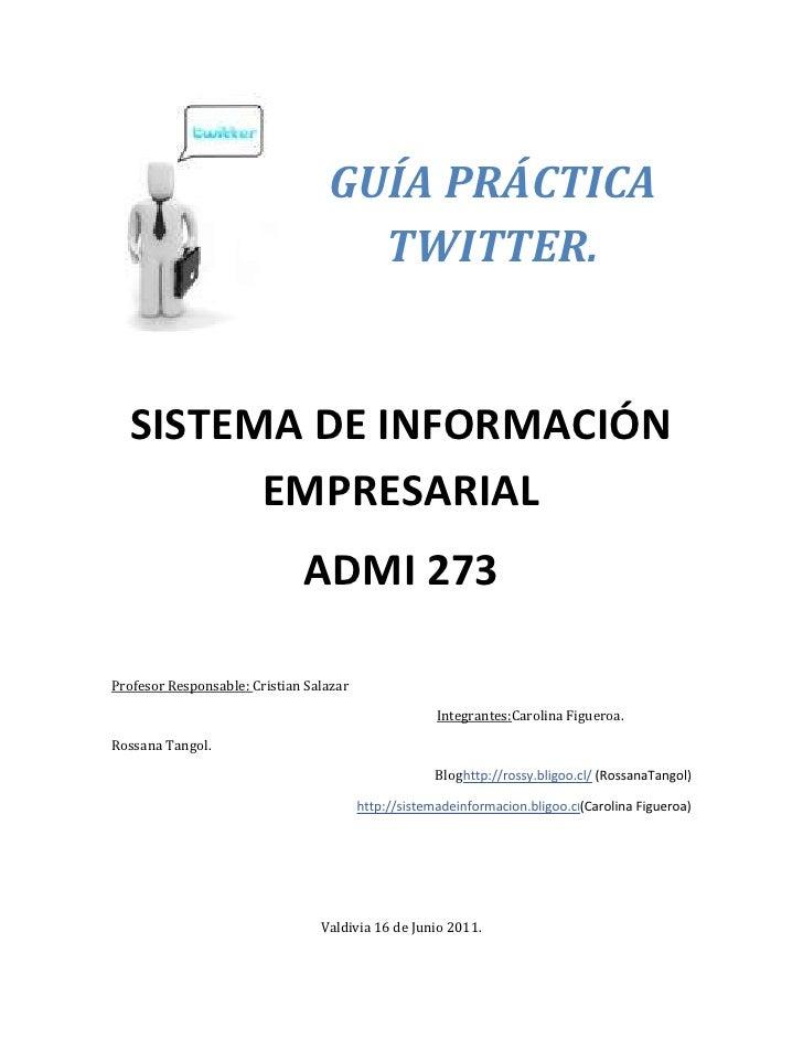 1872615538480GUÍA PRÁCTICA TWITTER. 00GUÍA PRÁCTICA TWITTER. <br />0131445SISTEMA DE INFORMACIÓN EMPRESARIAL ADMI 27300SIS...