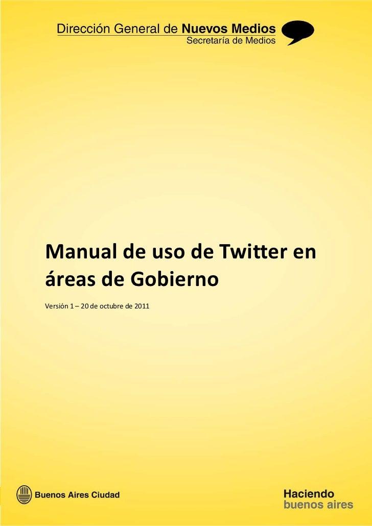 Manual de uso de Twitter enáreas de GobiernoVersión 1 – 20 de octubre de 2011                                    Pág. 1