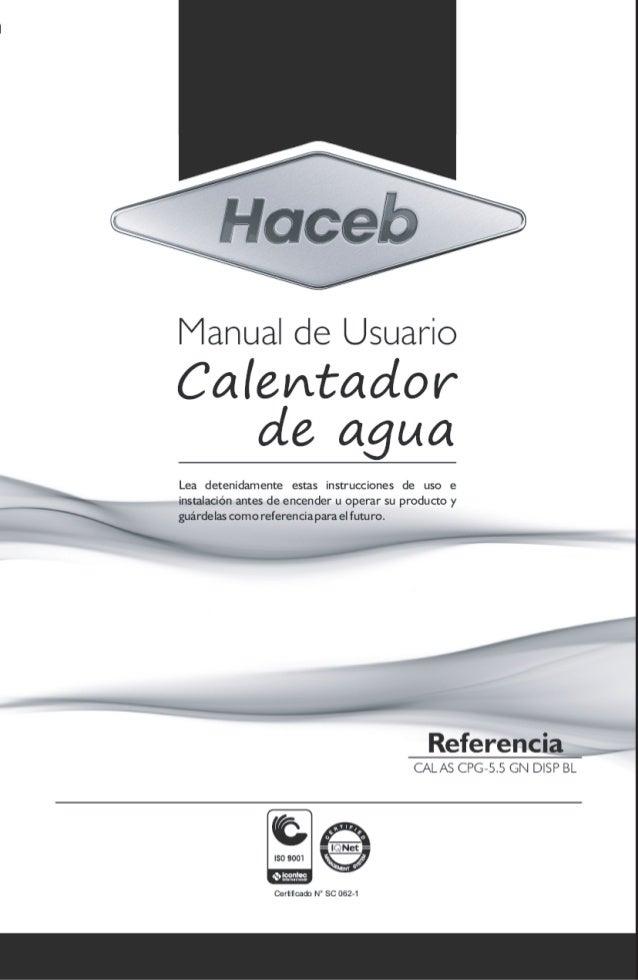Manual de Usuario  Calentador ale agua  Lea detenidamente estas instrucciones de uso e  instalación antes de encender u op...