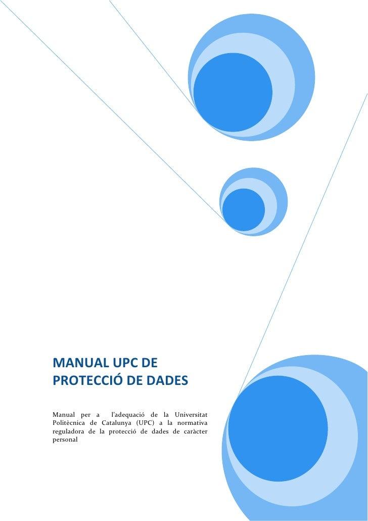 MANUALUPCDE PROTECCIÓDEDADES   Manual per a  l'adequació de la Universitat Politècnica de Catalun...