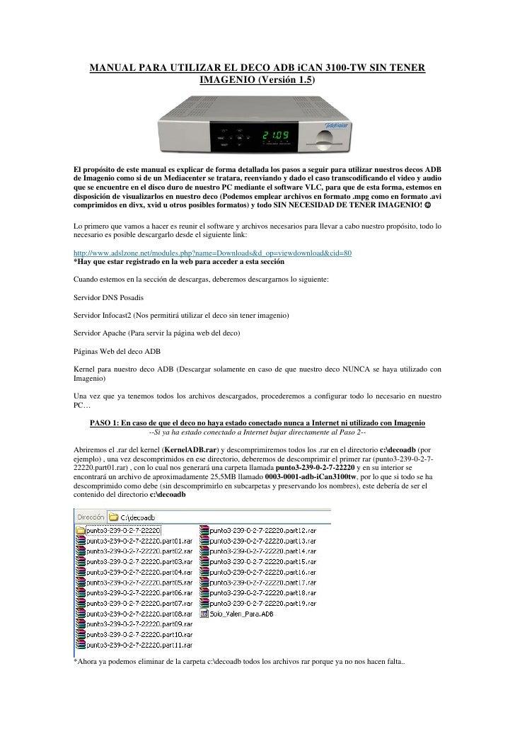 MANUAL PARA UTILIZAR EL DECO ADB iCAN 3100-TW SIN TENER                       IMAGENIO (Versión 1.5)     El propósito de e...