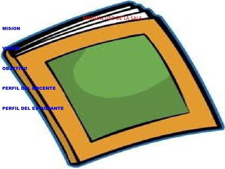 MANUAL USO DE LA SALAMISIONVISIONOBJETIVOPERFIL DEL DOCENTEPERFIL DEL ESTUDIANTE