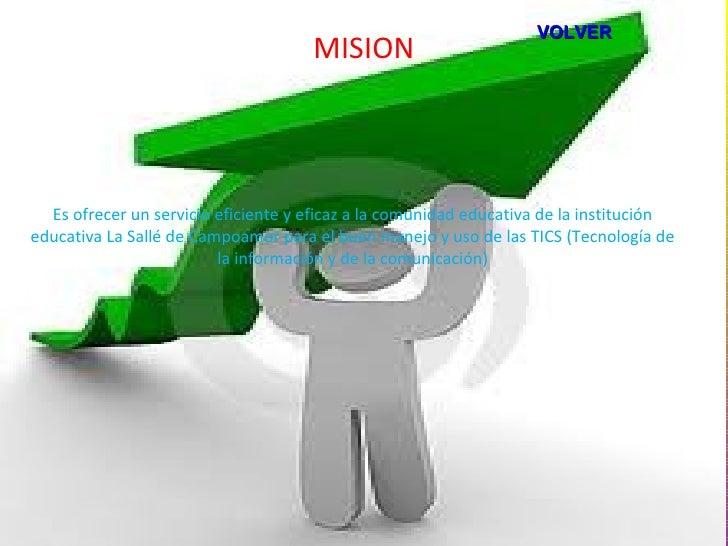 VOLVER                                     MISION  Es ofrecer un servicio eficiente y eficaz a la comunidad educativa de l...