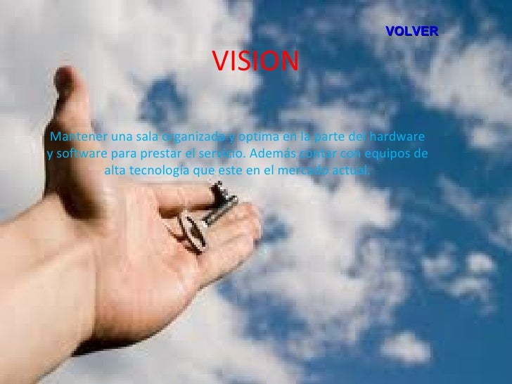 VOLVER                            VISIONMantener una sala organizada y optima en la parte del hardwarey software para pres...